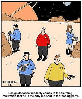 Caption: Ensign Johnson suddenly comes to the alarming realization that he is the only red-shirt in the landing party.